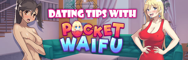 AgentShawnee's Dating Tips with Pocket Waifu