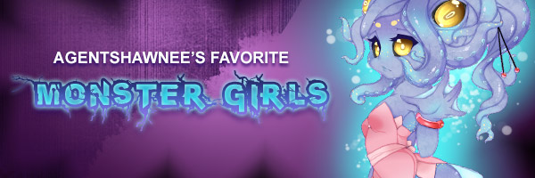 AgentShawnee's Favorite Monster Girls