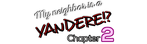 My neighbor is a Yandere?! (Chapter 2)