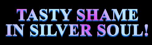 Tasty Shame in Silver Soul